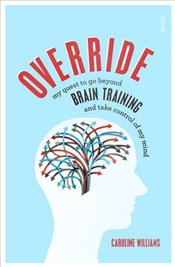 Override : my quest to go beyond brain training and take control of my mind - Williams, Caroline