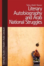 Literary Autobiography and Arab National Struggles   - Tahia, Abdel Nasser