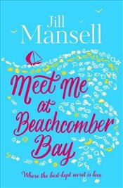 Meet Me at Beachcomber Bay : A Delicious Cornish Romance - Mansell, Jill
