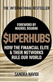 SuperHubs : How the Financial Elite and Their Networks Rule our World - Navidi, Sandra