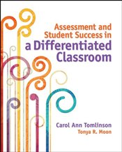 Assessment and Student Success in a Differentiated Classroom - Tomlinson, Carol A