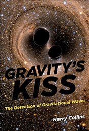 Gravitys Kiss : The Detection of Gravitational Waves - Collins, Harry