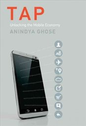 Tap : Unlocking the Mobile Economy - Ghose, Anindya