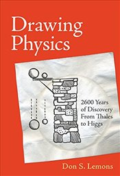 Drawing Physics : 2,600 Years of Discovery from Thales to Higgs - Lemons, Don S.