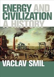 Energy and Civilization : A History - Smil, Vaclav