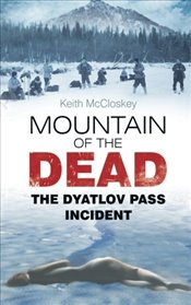 Mountain of the Dead : The Dyatlov Pass Incident - Mccloskey, Keith