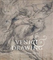 Venice and Drawing 1500-1800 : Theory, Practice and Collecting - Whistler, Catherine