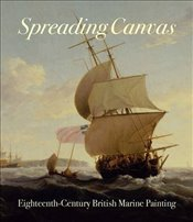 Spreading Canvas : Eighteenth-Century British Marine Painting - Hughes, Eleanor