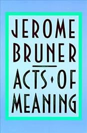 Acts of Meaning - Bruner, Jerome