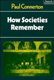 HOW SOCIETIES REMEMBER - Connerton, Paul