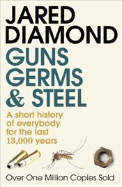 Guns Germs and Steel : Short History of Everybody for the Last 13,000 Years - Diamond, Jared
