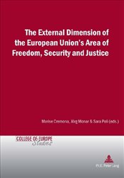 External Dimension of the European Unions Area of Freedom, Security and Justice (Cahiers du College -