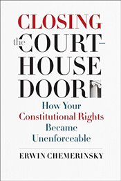 Closing the Courthouse Door : How Your Constitutional Rights Became Unenforceable - Chemerinsky, Erwin