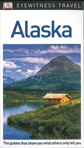Alaska : DK Eyewitness Travel Guide -