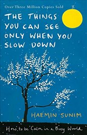 Things You Can See Only When You Slow Down : How to be Calm in a Busy World - Sunim, Haemin
