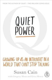 Quiet Power : Growing Up as an Introvert in a World That Cant Stop Talking - Cain, Susan