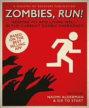 Zombies, Run! : Keeping Fit and Living Well in the Current Zombie Emergency - Alderman, Naomi