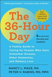36-Hour Day : A Family Guide to Caring for People Who Have Alzheimer Disease, Other Dementias, and M - Mace, Nancy L.