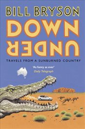 Down Under : Travels in a Sunburned Country - Bryson, Bill