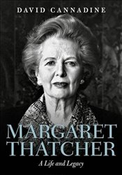 Margaret Thatcher : A Life and Legacy - Cannadine, David