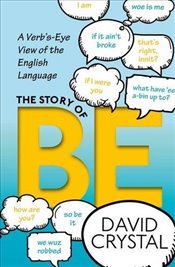 Story of Be: A Verbs-Eye View of the English Language - Crystal, David