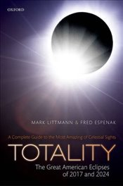 Totality  The Great American Eclipses of 2017 and 2024 - Littmann, Mark