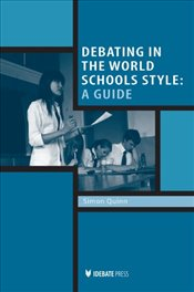 Debating in the World Schools Style: A Guide - Quinn, Simon