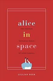 Alice in Space : The Sideways Victorian World of Lewis Carroll - Beer, Gillian
