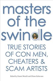 Masters of the Swindle : True Stories of Liars, Cheats and Thieves - Morelli, Gianni