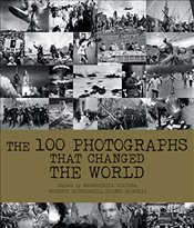 100 Photographs That Changed the World - Mottadelli, Roberto
