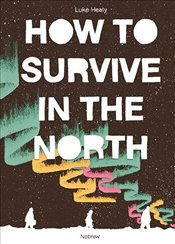 How to Survive in the North - Healy, Luke