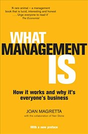 What Management Is : How it works and why its everyones business - Magretta, Joan