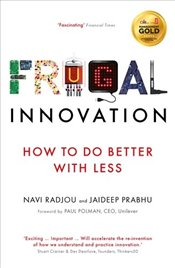Frugal Innovation : How to Do Better with Less - Radjou, Navi
