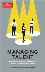 Economist : Managing Talent : Recruiting, Retaining and Getting the Most from Talented People - Syrett, Michel