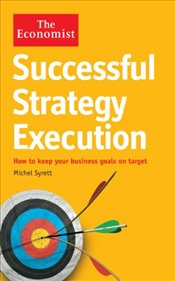 Economist : Successful Strategy Execution : How to Keep Your Business Goals on Target - Syrett, Michel