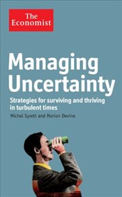 Economist : Managing Uncertainty : Strategies for Surviving and Thriving in Turbulent Times - Syrett, Michel