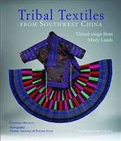Tribal Textiles from Southwest China : Threads from Misty Lands : The Philippe Fatin Collection - Bourzat, Catherine