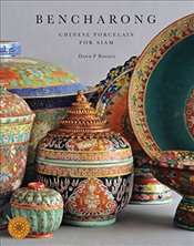 Bencharong : Chinese Porcelain for Siam : Discover Thai Art Series - Rooney, Dawn F.
