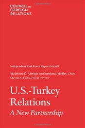 U.S-Turkey Relations : A New Partnership (Independent Task Force Report) - Cook, Steven A.