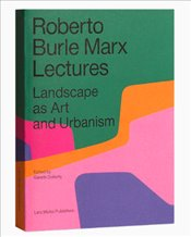 Landscape as Art and Ecology : Lectures by Roberto Burle Marx - Doherty, Gareth