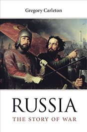 Russia : The Story of War - Carleton, Gregory