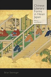 Chinese Literary Forms in Heian Japan : Poetics and Practice  - Steininger, Brian