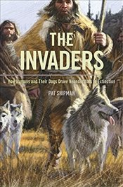 Invaders : How Humans and Their Dogs Drove Neanderthals to Extinction - Shipman, Pat