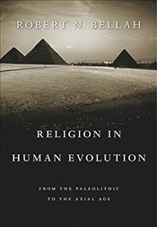 Religion in Human Evolution : From the Paleolithic to the Axial Age - Bellah, Robert N.