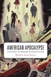 American Apocalypse : A History of Modern Evangelicalism - Sutton, Matthew Avery