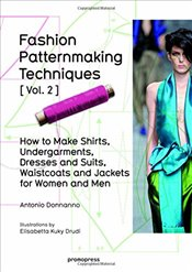 Fashion Patternmaking Techniques: Vol.2: Women/Men How to Make Shirts, Undergarments, Dresses and Su - Donnanno, Antonio