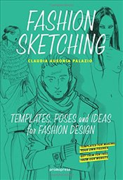 Fashion Sketching : Templates, Poses and Ideas for Fashion Design - Palazio, Claudia Ausonia