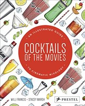 Cocktails of the Movies : An Illustrated Guide to Cinematic Mixology - Francis, Will