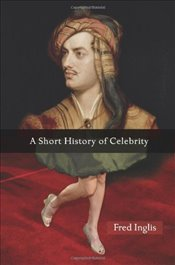 Short History of Celebrity - Inglis, Fred