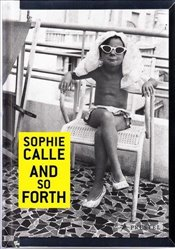 Sophie Calle : And So Forth - Calle, Sophie